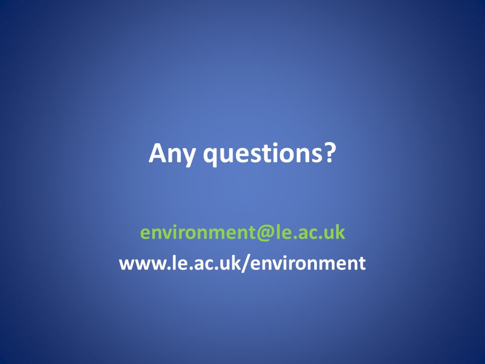 Any questions? environment@le.ac.uk www.le.ac.uk/environment
