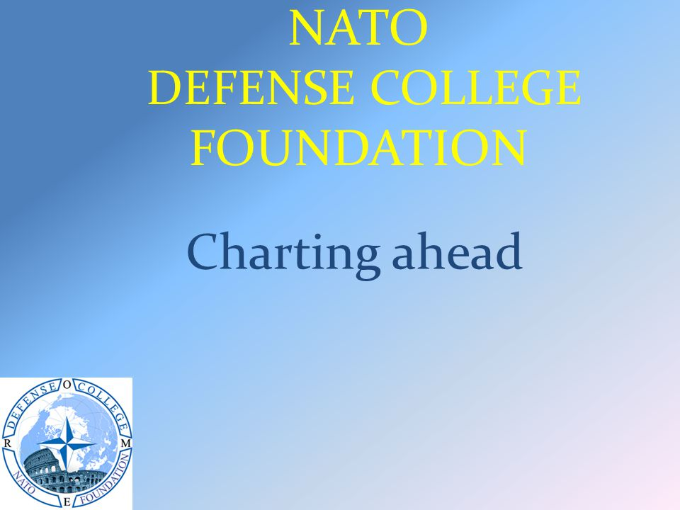 NATO DEFENSE COLLEGE FOUNDATION Charting ahead