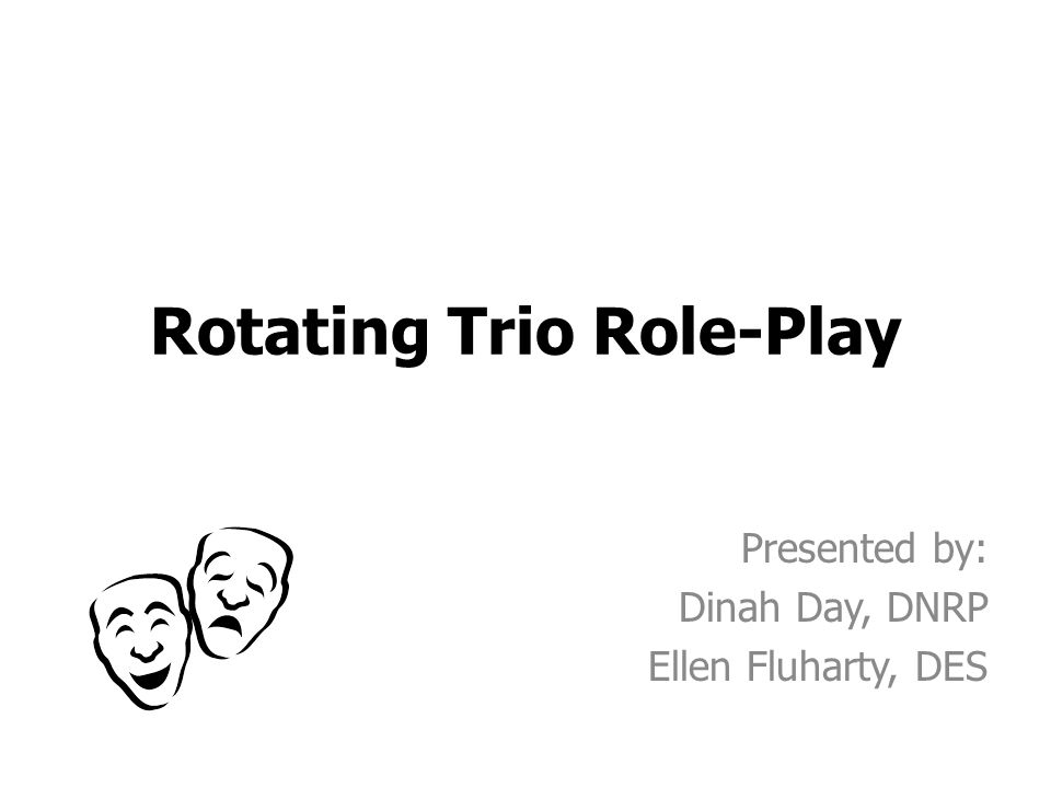 Rotating Trio Role-Play Presented by: Dinah Day, DNRP Ellen Fluharty, DES