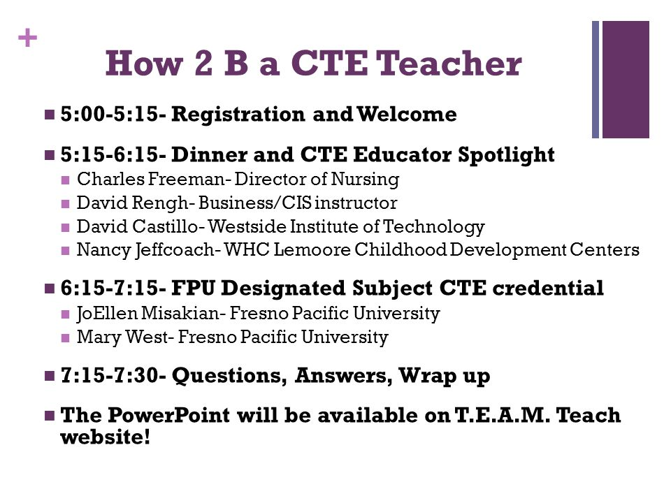 + How 2 B a CTE Teacher 5:00-5:15- Registration and Welcome 5:15-6:15- Dinner and CTE Educator Spotlight Charles Freeman- Director of Nursing David Re