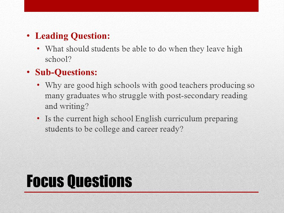Focus Questions Leading Question: What should students be able to do when they leave high school.