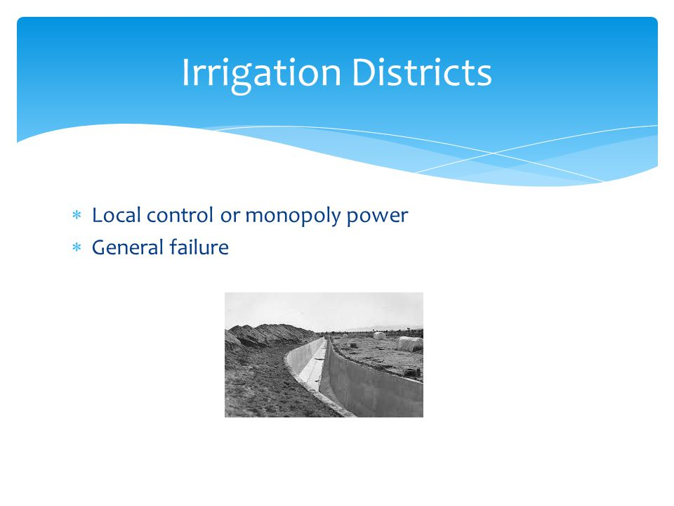  Local control or monopoly power  General failure Irrigation Districts