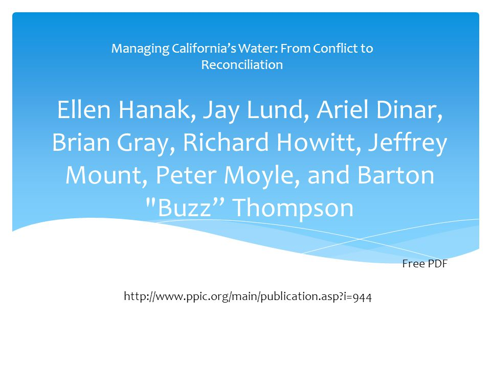 Ellen Hanak, Jay Lund, Ariel Dinar, Brian Gray, Richard Howitt, Jeffrey Mount, Peter Moyle, and Barton Buzz Thompson Managing California's Water: From Conflict to Reconciliation Free PDF http://www.ppic.org/main/publication.asp?i=944