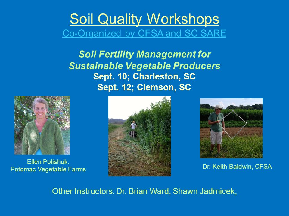 Soil Quality Workshops Co-Organized by CFSA and SC SARE Soil Fertility Management for Sustainable Vegetable Producers Sept.