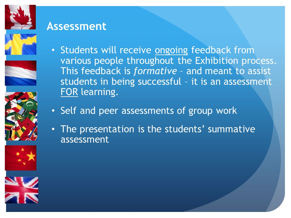 Assessment Students will receive ongoing feedback from various people throughout the Exhibition process.