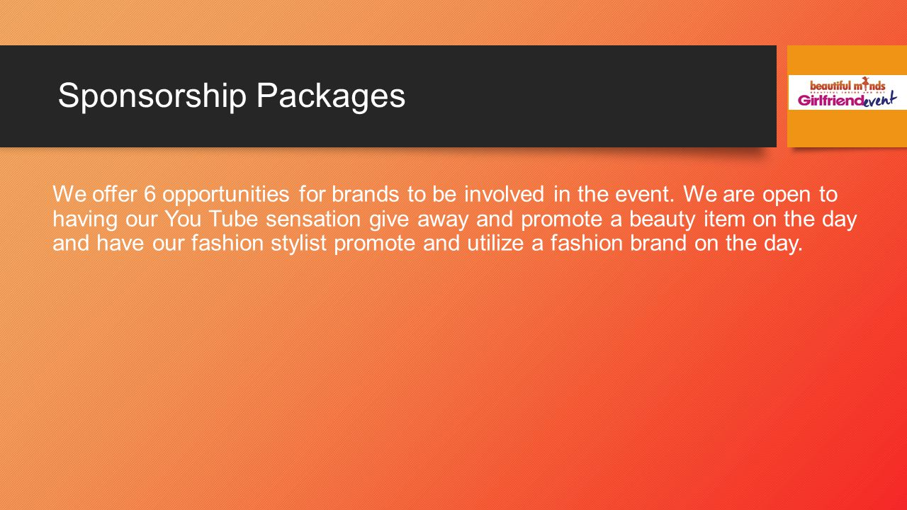 Sponsorship Packages We offer 6 opportunities for brands to be involved in the event.