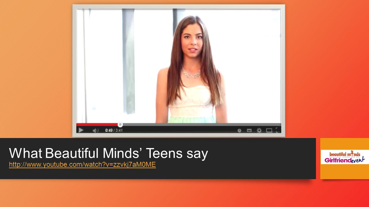 What Beautiful Minds' Teens say http://www.youtube.com/watch v=zzvkj7aM0ME http://www.youtube.com/watch v=zzvkj7aM0ME