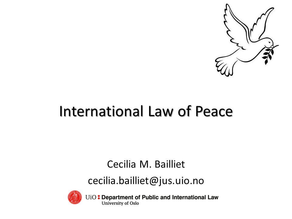 International Law of Peace Cecilia M. Bailliet cecilia.bailliet@jus.uio.no