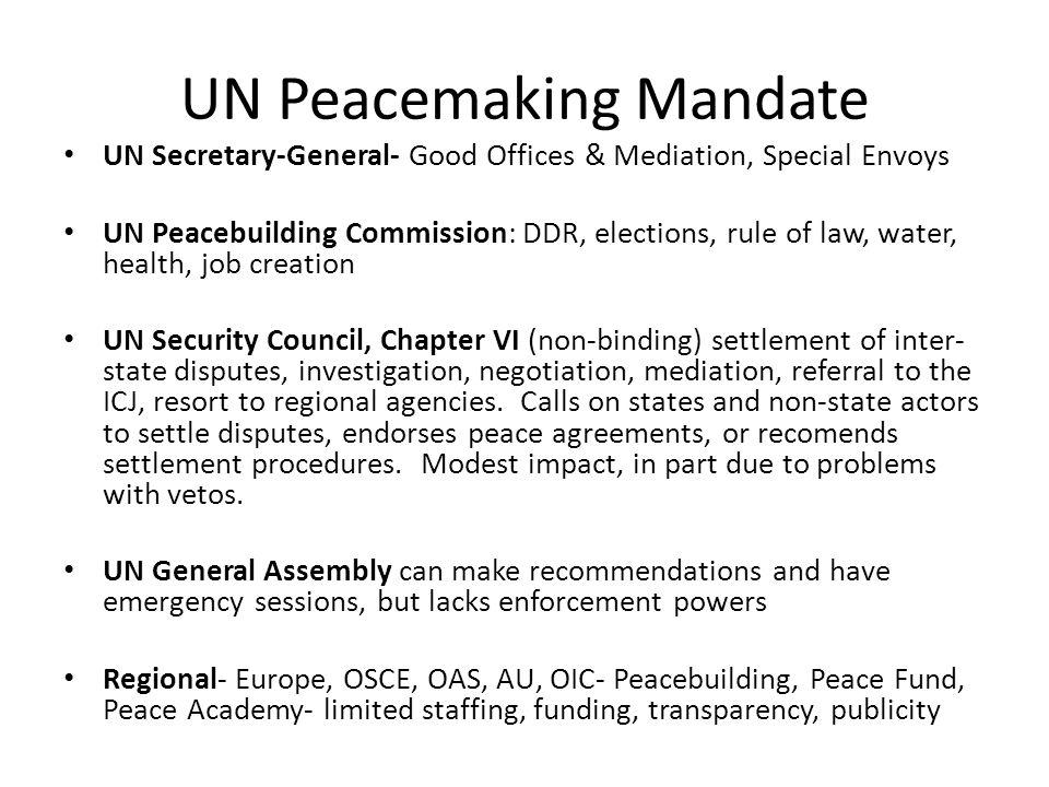 UN Peacemaking Mandate UN Secretary-General- Good Offices & Mediation, Special Envoys UN Peacebuilding Commission: DDR, elections, rule of law, water,
