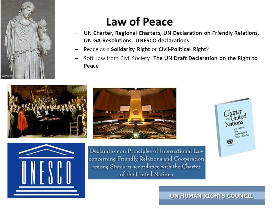 Law of Peace – UN Charter, Regional Charters, UN Declaration on Friendly Relations, UN GA Resolutions, UNESCO declarations – Peace as a Solidarity Rig