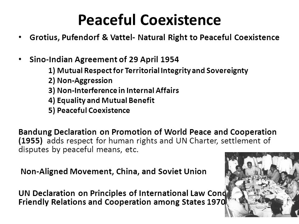 Peaceful Coexistence Grotius, Pufendorf & Vattel- Natural Right to Peaceful Coexistence Sino-Indian Agreement of 29 April 1954 1) Mutual Respect for T