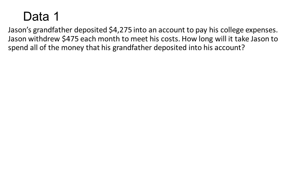 Data 1 Jason's grandfather deposited $4,275 into an account to pay his college expenses.