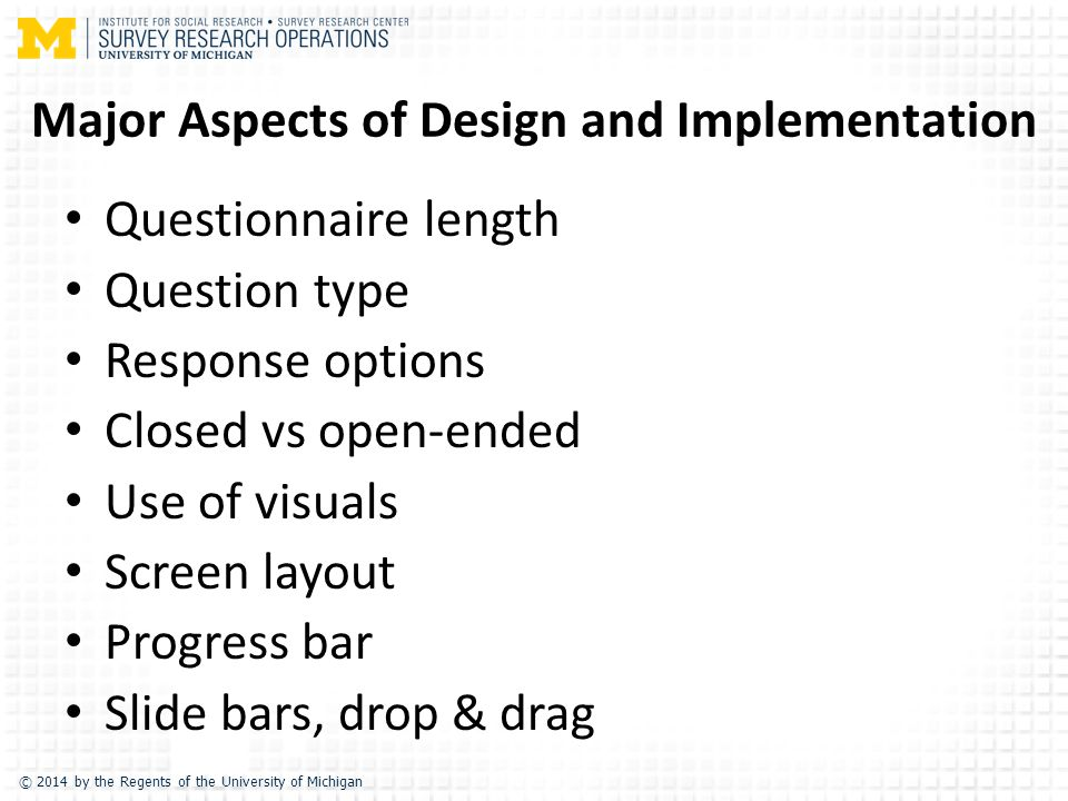Major Aspects of Design and Implementation Questionnaire length Question type Response options Closed vs open-ended Use of visuals Screen layout Progress bar Slide bars, drop & drag