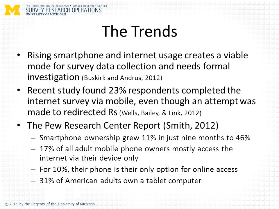 The Trends Rising smartphone and internet usage creates a viable mode for survey data collection and needs formal investigation (Buskirk and Andrus, 2