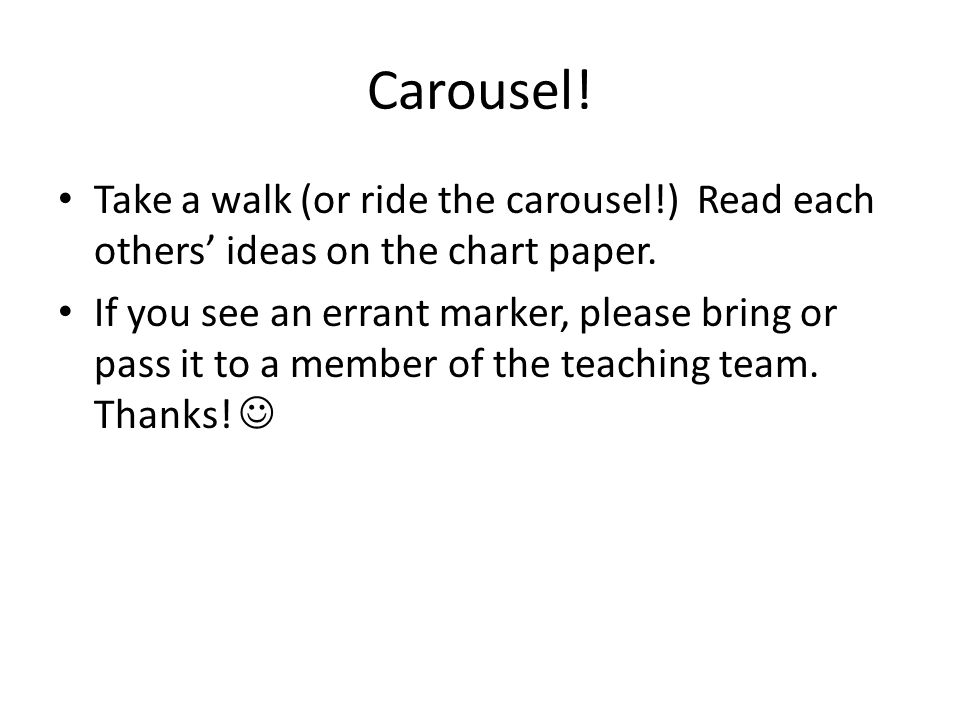 Carousel. Take a walk (or ride the carousel!) Read each others' ideas on the chart paper.
