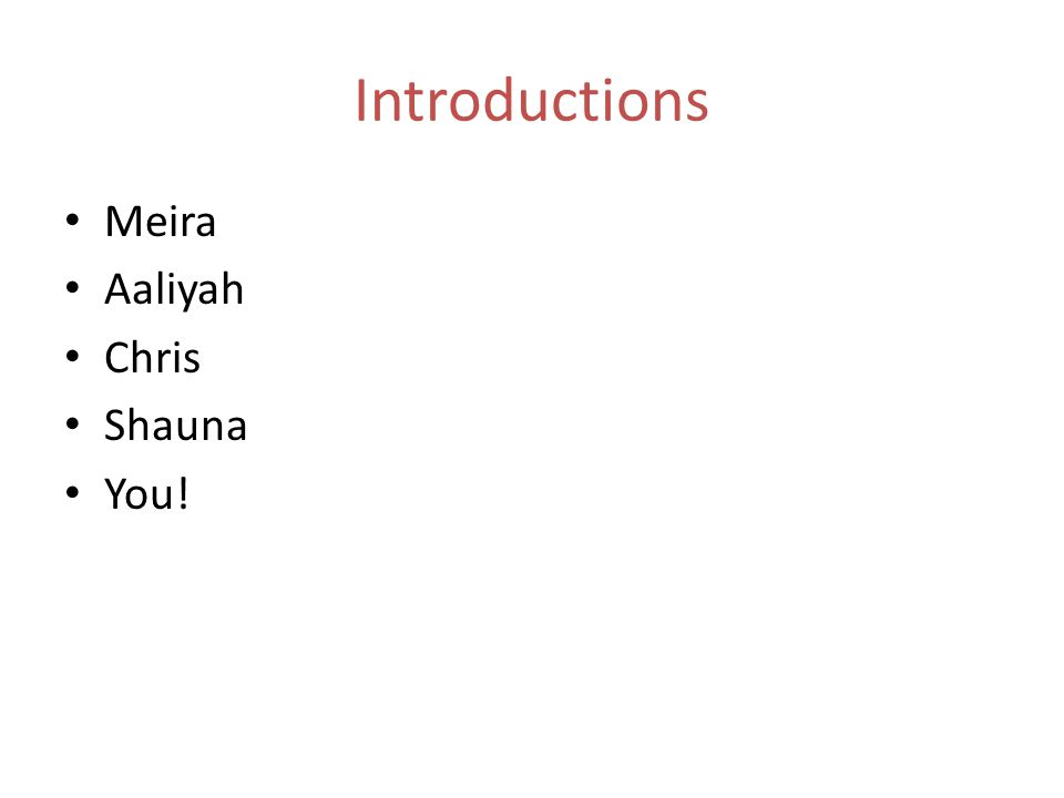 Introductions Meira Aaliyah Chris Shauna You!