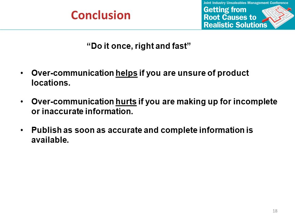18 Conclusion Do it once, right and fast Over-communication helps if you are unsure of product locations.