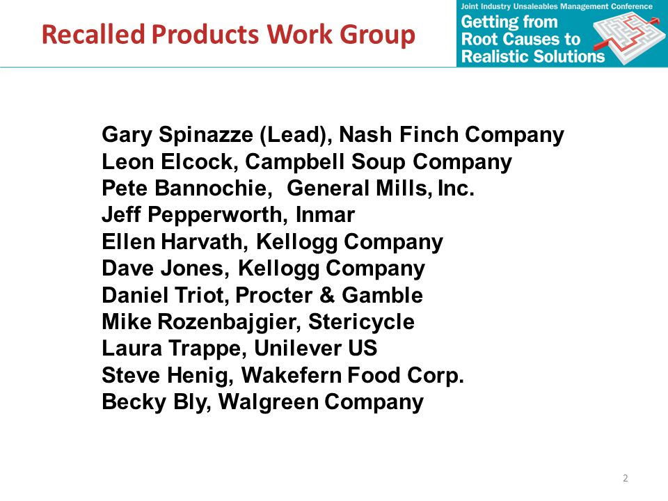2 Recalled Products Work Group Gary Spinazze (Lead), Nash Finch Company Leon Elcock, Campbell Soup Company Pete Bannochie, General Mills, Inc.