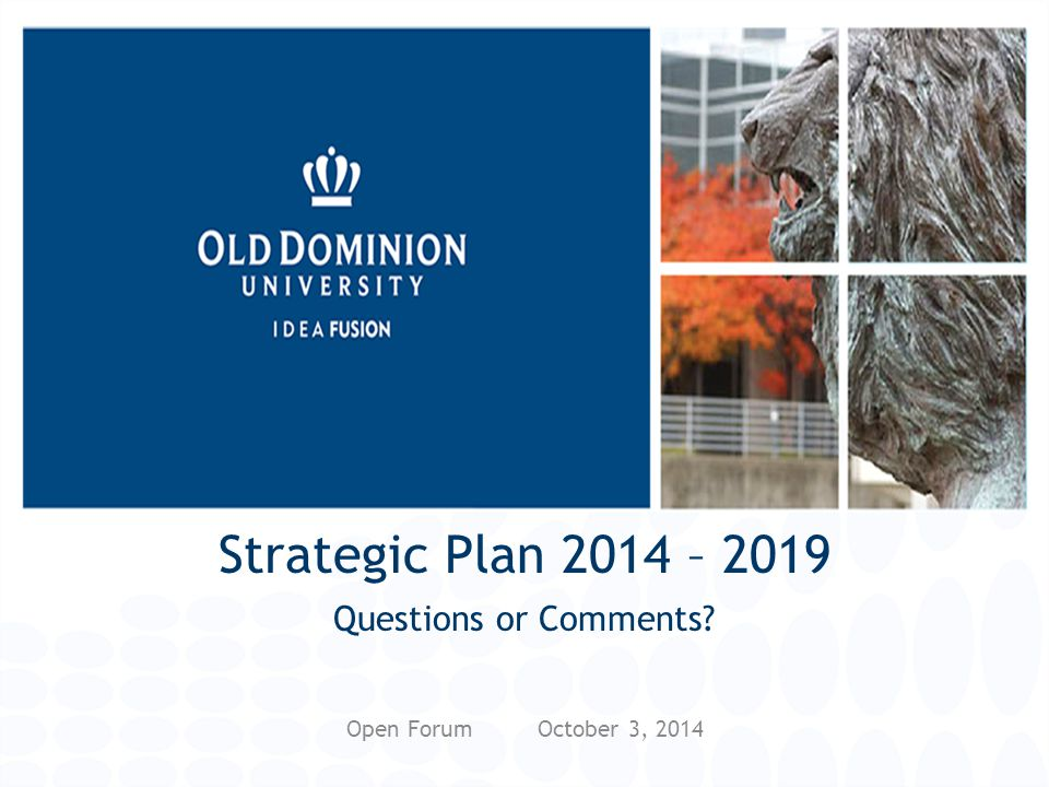 Strategic Plan 2014 – 2019 Questions or Comments? Open Forum October 3, 2014