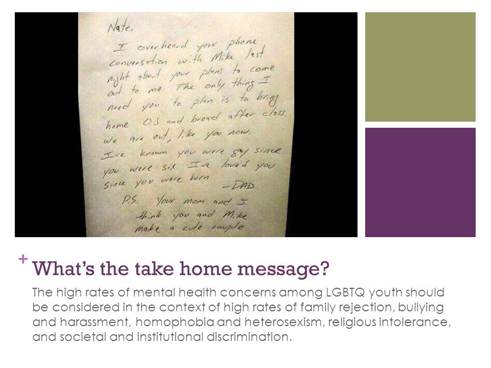 + What's the take home message? The high rates of mental health concerns among LGBTQ youth should be considered in the context of high rates of family
