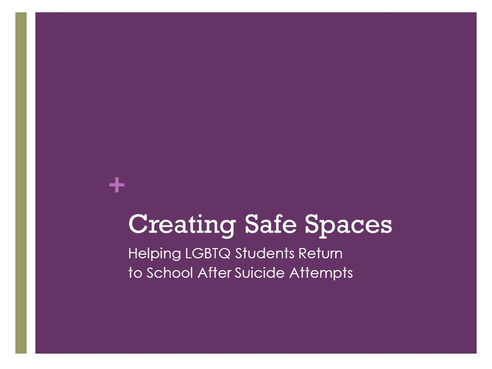 + Creating Safe Spaces Helping LGBTQ Students Return to School After Suicide Attempts