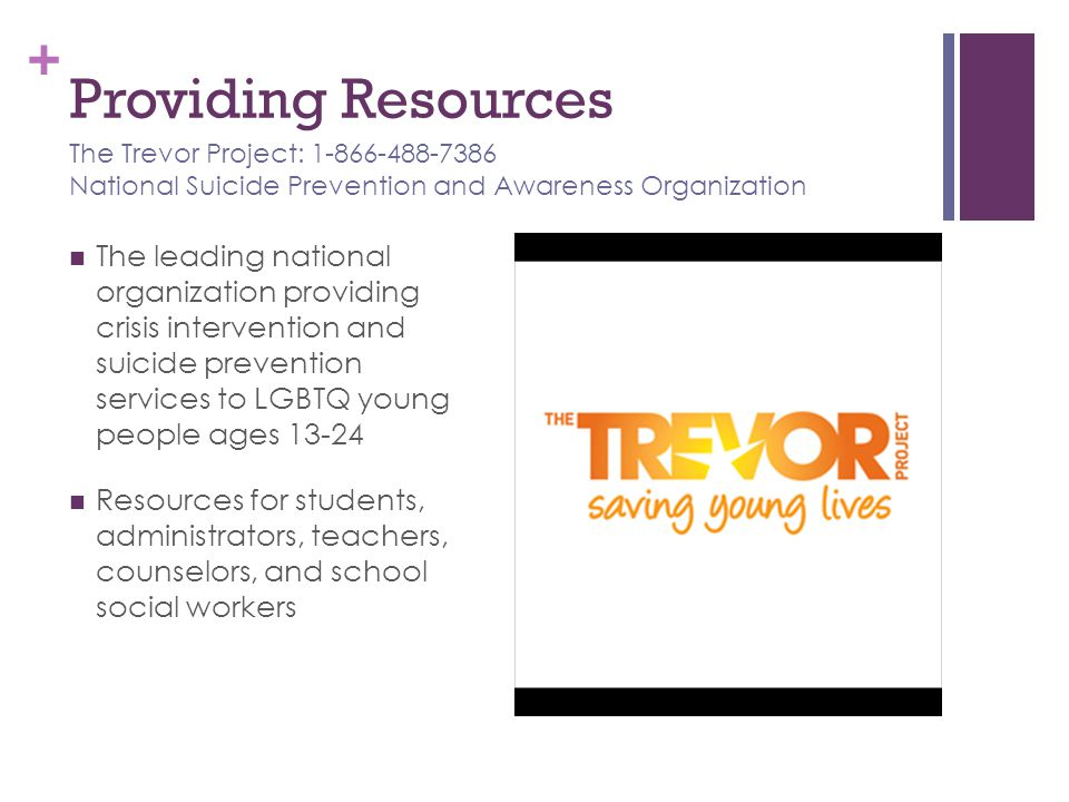 + Providing Resources The leading national organization providing crisis intervention and suicide prevention services to LGBTQ young people ages 13-24