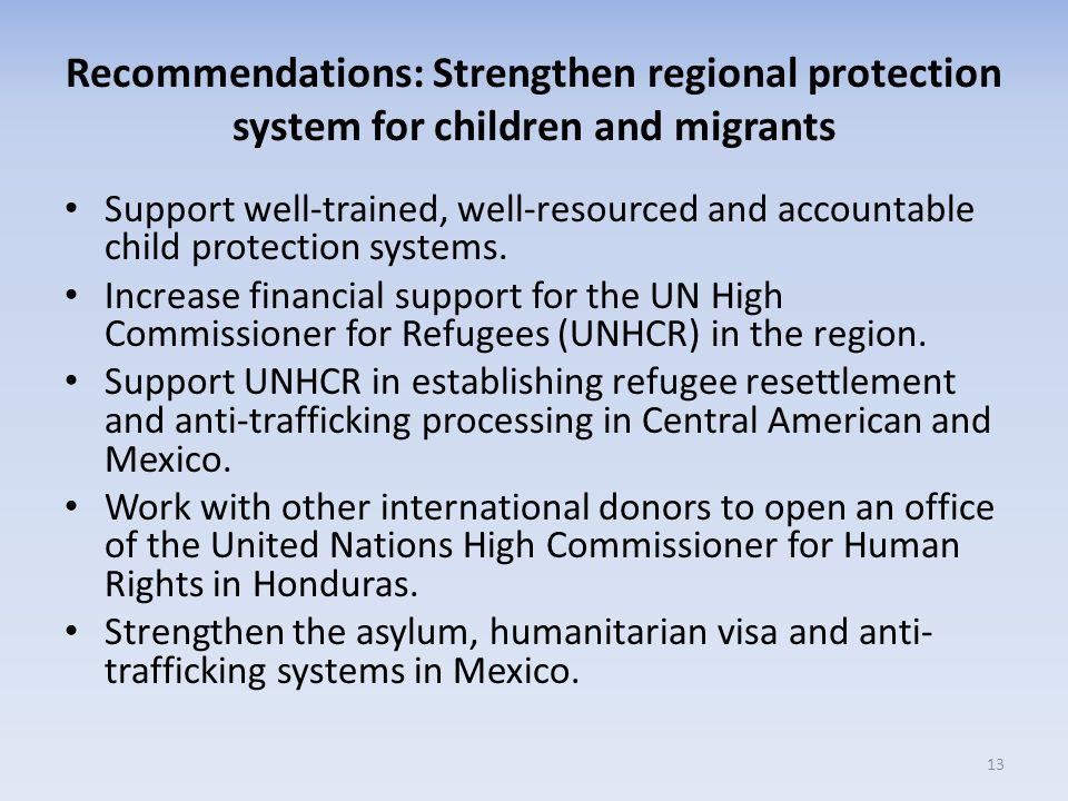 Recommendations: Strengthen regional protection system for children and migrants Support well-trained, well-resourced and accountable child protection systems.