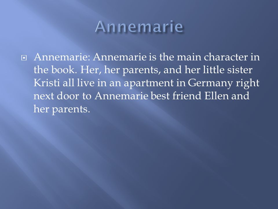  Annemarie: Annemarie is the main character in the book.