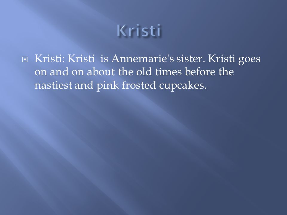  Kristi: Kristi is Annemarie s sister.