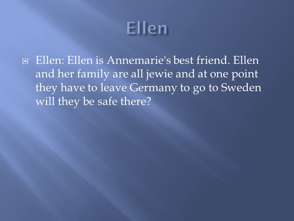  Ellen: Ellen is Annemarie s best friend.