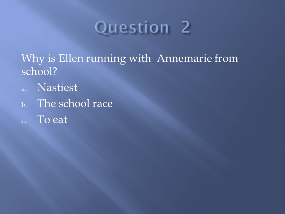 Why is Ellen running with Annemarie from school? a. Nastiest b. The school race c. To eat
