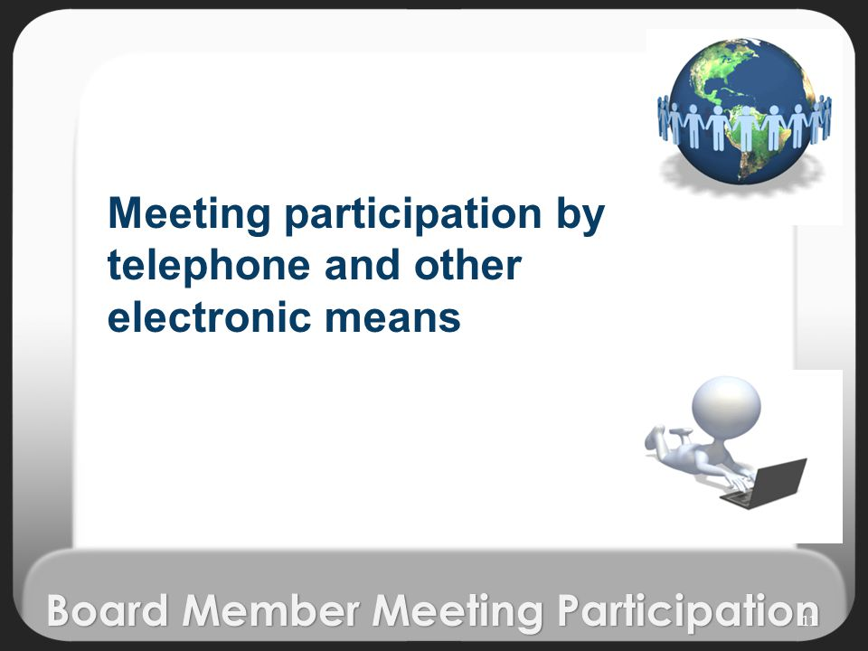 Board Member Meeting Participation Meeting participation by telephone and other electronic means 11