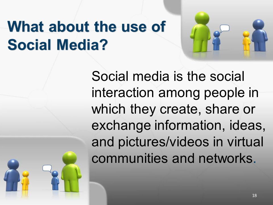 18 Social media is the social interaction among people in which they create, share or exchange information, ideas, and pictures/videos in virtual comm