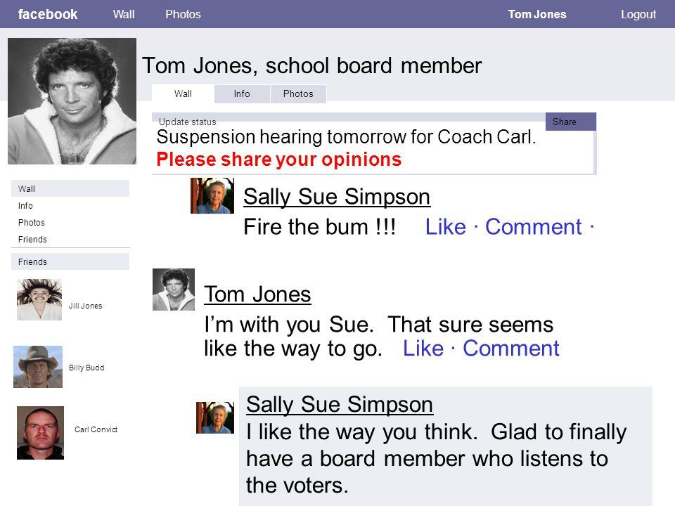 facebook Tom Jones, school board member WallPhotosTom JonesLogout Wall InfoPhotos Suspension hearing tomorrow for Coach Carl.