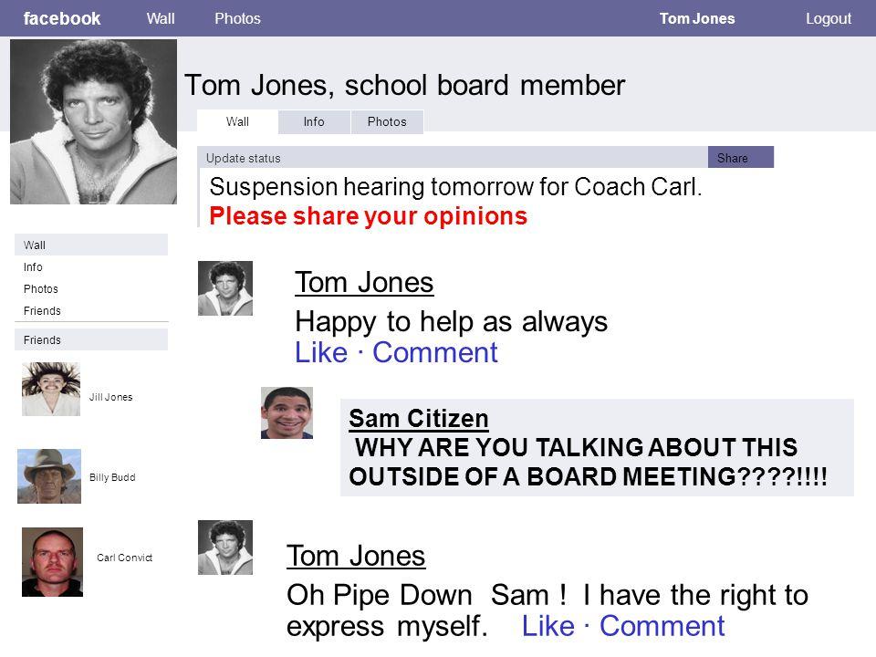facebook Tom Jones, school board member WallPhotosTom JonesLogout Wall InfoPhotos Update statusShare Info Friends Wall Friends Photos Tom Jones Oh Pipe Down Sam .