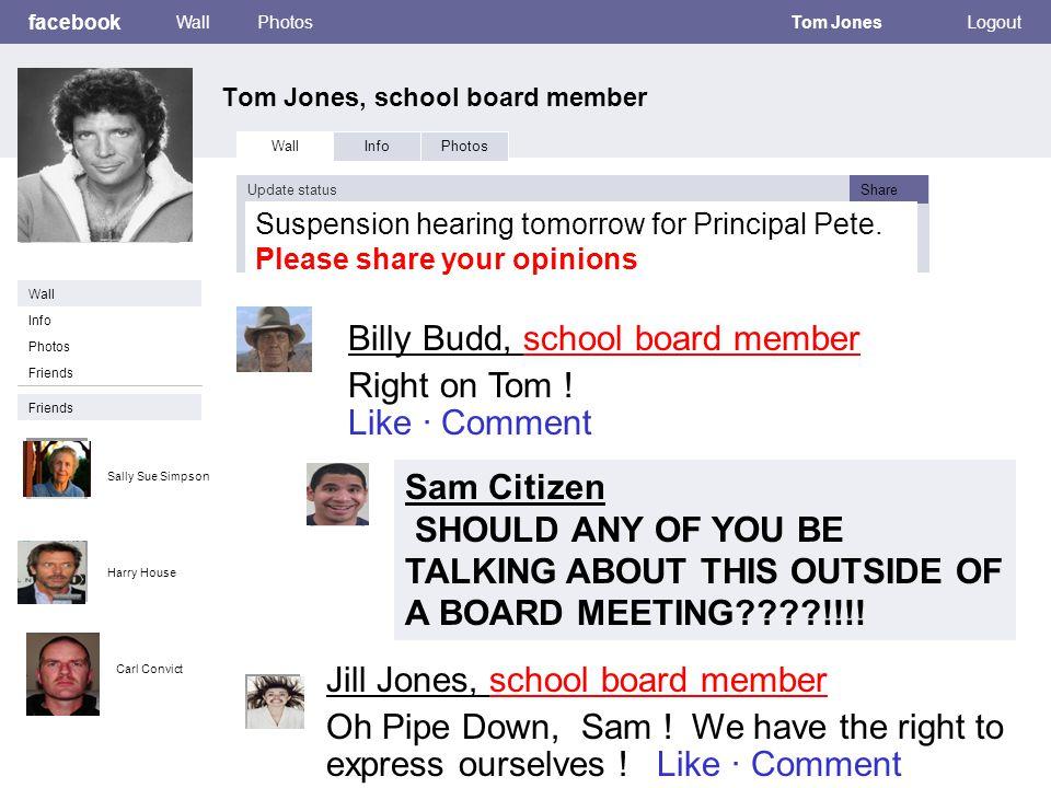 facebook Tom Jones, school board member WallPhotosTom JonesLogout Wall InfoPhotos Update statusShare Info Friends Wall Friends Photos Jill Jones, school board member Oh Pipe Down, Sam .