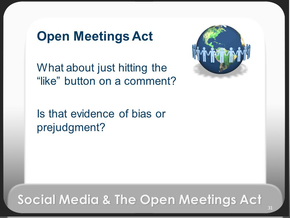 Social Media & The Open Meetings Act Open Meetings Act What about just hitting the like button on a comment.
