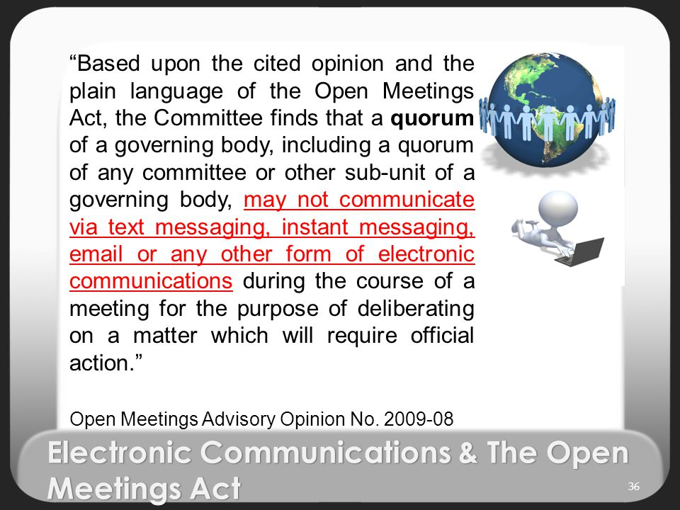 """Based upon the cited opinion and the plain language of the Open Meetings Act, the Committee finds that a quorum of a governing body, including a quor"