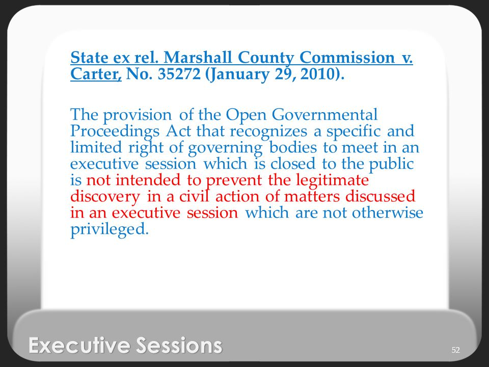Executive Sessions State ex rel. Marshall County Commission v. Carter, No. 35272 (January 29, 2010). The provision of the Open Governmental Proceeding
