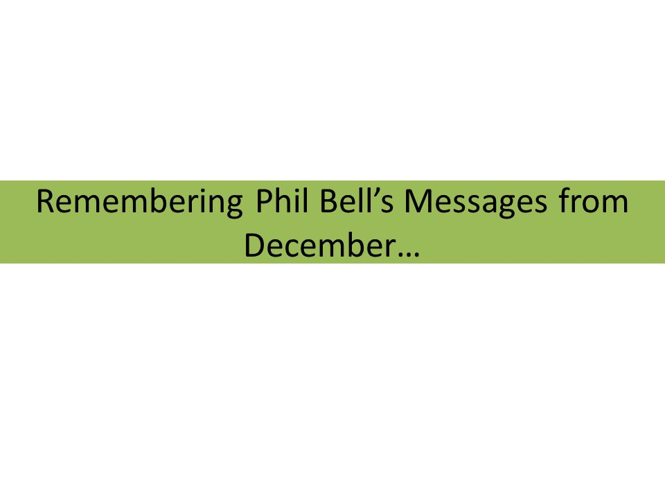 Remembering Phil Bell's Messages from December…