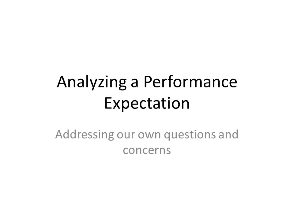 Analyzing a Performance Expectation Addressing our own questions and concerns