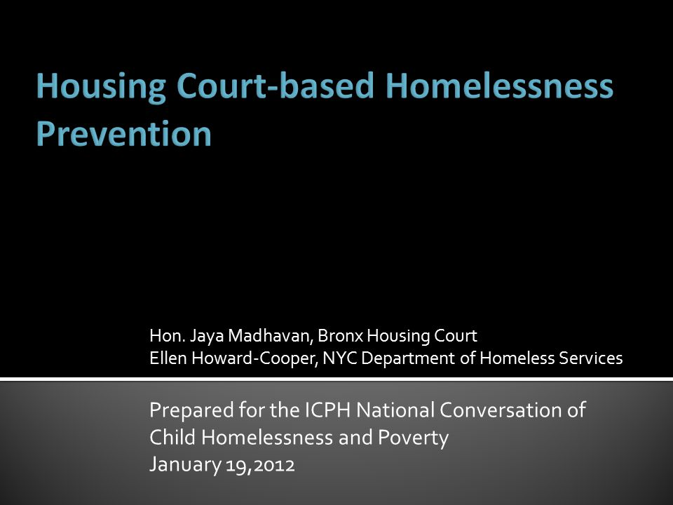 Hon. Jaya Madhavan, Bronx Housing Court Ellen Howard-Cooper, NYC Department of Homeless Services Prepared for the ICPH National Conversation of Child