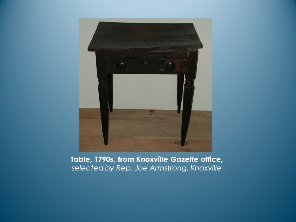 Table, 1790s, from Knoxville Gazette office, selected by Rep. Joe Armstrong, Knoxville