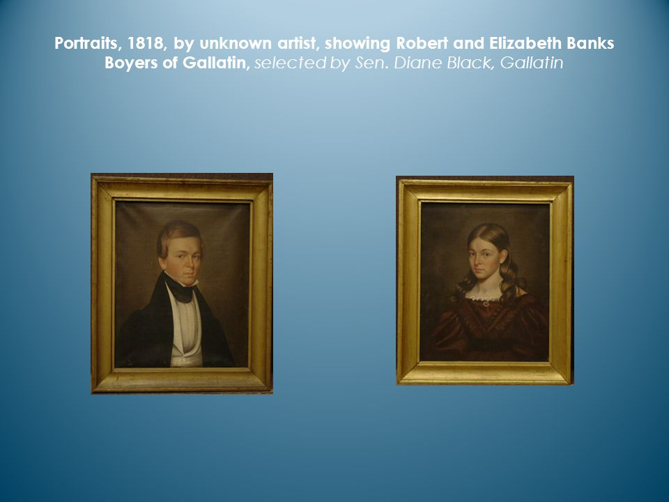 Portraits, 1818, by unknown artist, showing Robert and Elizabeth Banks Boyers of Gallatin, selected by Sen.