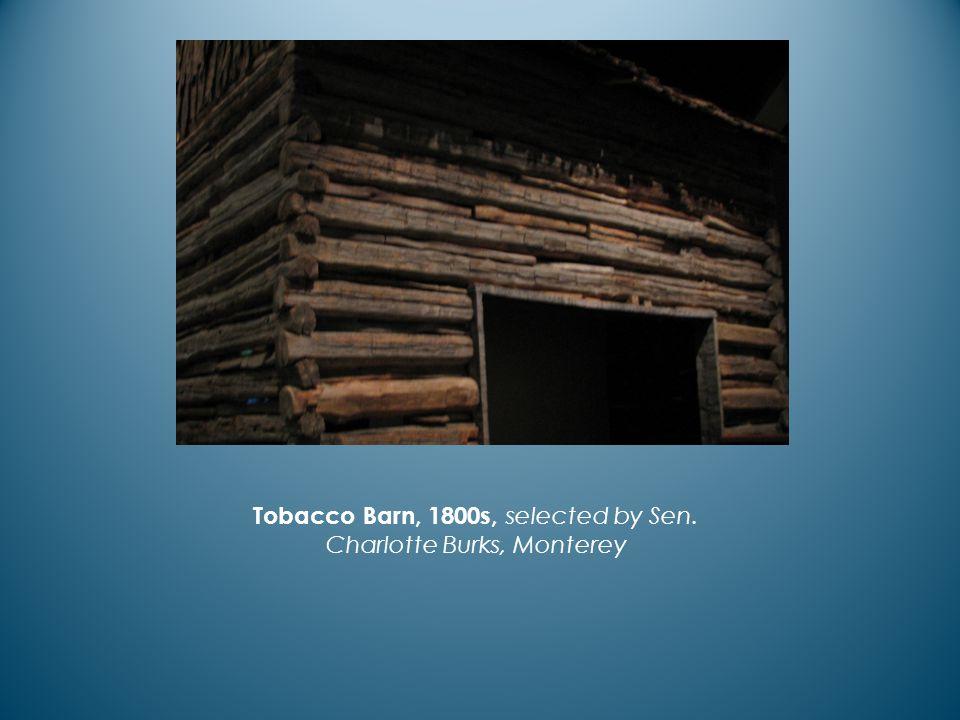 Tobacco Barn, 1800s, selected by Sen. Charlotte Burks, Monterey