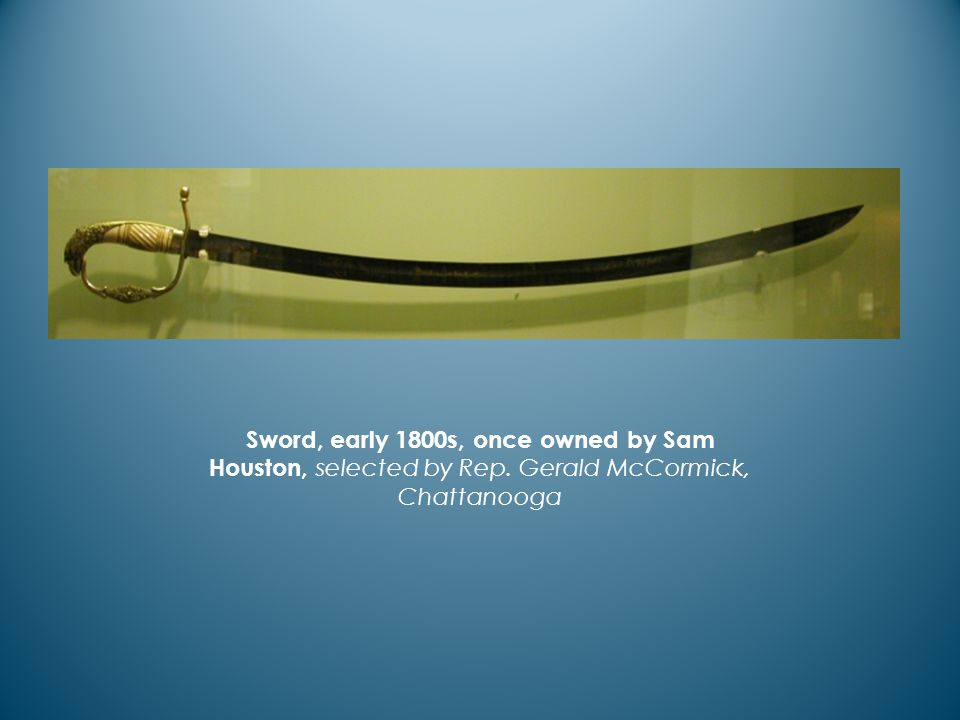 Sword, early 1800s, once owned by Sam Houston, selected by Rep. Gerald McCormick, Chattanooga