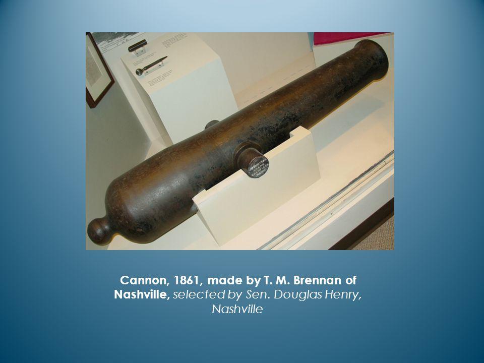 Cannon, 1861, made by T. M. Brennan of Nashville, selected by Sen. Douglas Henry, Nashville