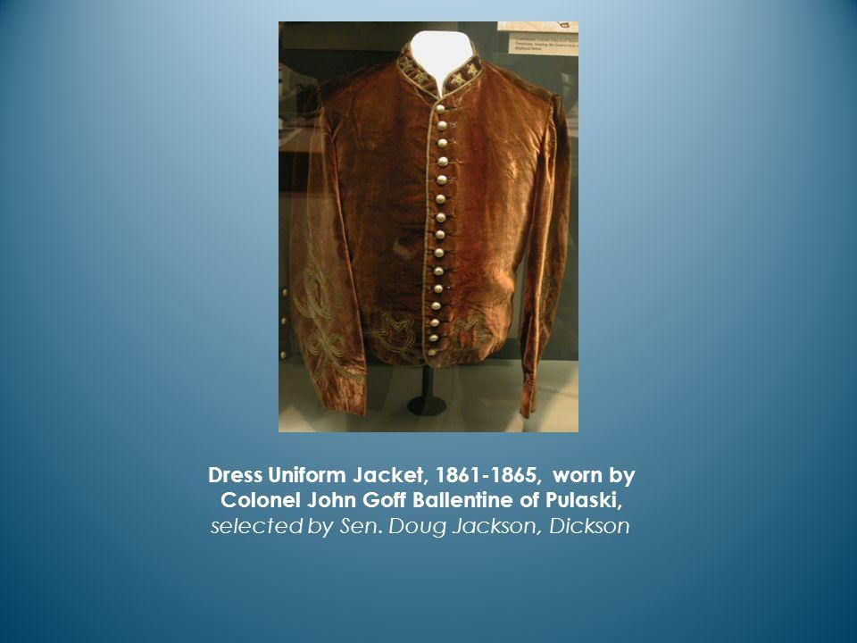 Dress Uniform Jacket, 1861-1865, worn by Colonel John Goff Ballentine of Pulaski, selected by Sen.