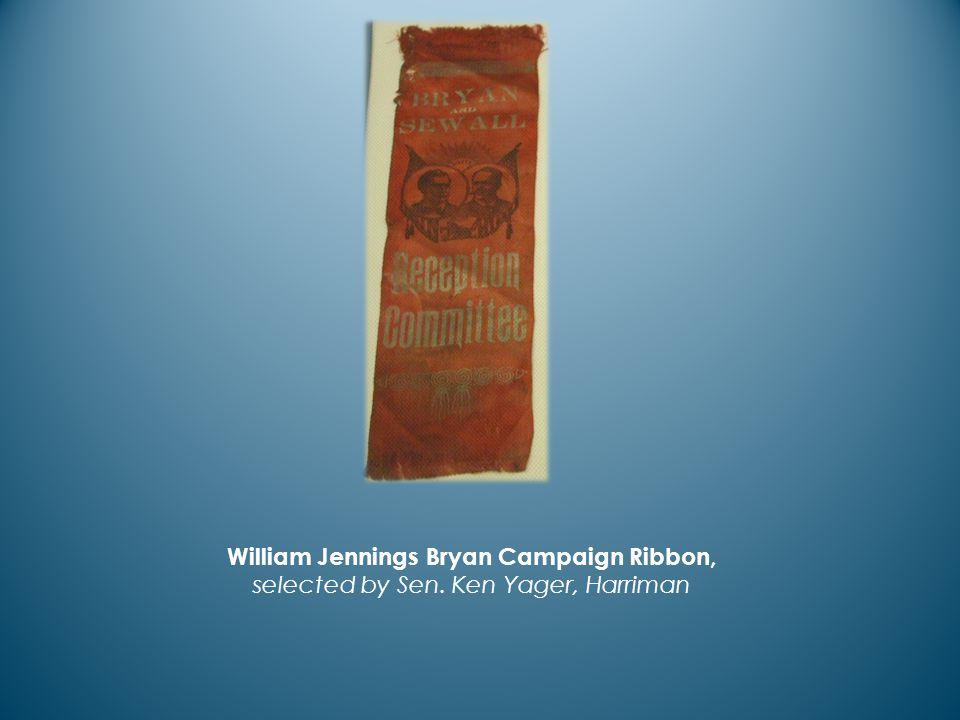 William Jennings Bryan Campaign Ribbon, selected by Sen. Ken Yager, Harriman