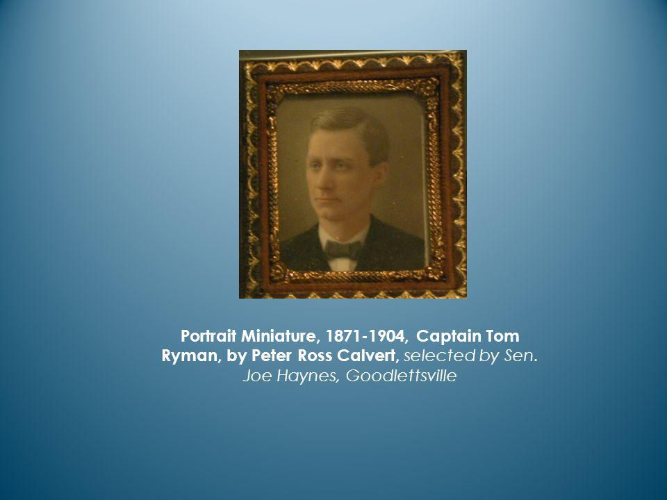 Portrait Miniature, 1871-1904, Captain Tom Ryman, by Peter Ross Calvert, selected by Sen.